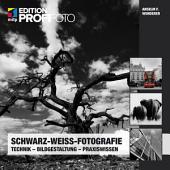 Schwarz-Weiß-Fotografie: Technik – Bildgestaltung – Praxiswissen
