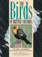 Birds of British Columbia, Volume 4: Wood Warblers through Old World Sparrows