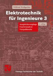 Elektrotechnik für Ingenieure 3: Ausgleichsvorgänge, Fourieranalyse, Vierpoltheorie. Ein Lehr- und Arbeitsbuch für das Grundstudium, Ausgabe 4