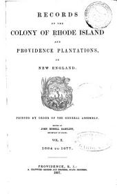 Records of the Colony of Rhode Island and Providence Plantations, in New England: 1664-1677