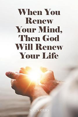 When You Renew Your Mind  Then God Will Renew Your Life
