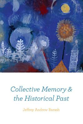 Collective Memory and the Historical Past PDF
