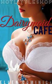 Dairymaid Cafe: lactation suckling