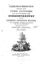 Gedenkschriften wegens het vierde eeuwgehijde van de uitvinding der boekdrukkunst door Lourens Janszoon Koster, van stadswege gevierd te Haarlem den 10. en 11. Julij 1823: Mit Platen