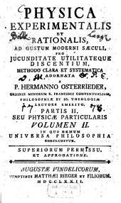 Physica experimentalis et rationalis0: ad gustum moderni saeculi, pro iucunditate utilitateque discentium, methodo clara & systematica. Part. 2, seu Physicae particularis, Vol. 2, Volume 2, Issue 2