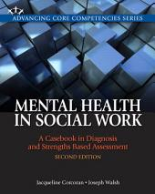 Mental Health in Social Work: A Casebook on Diagnosis and Strengths Based Assessment, Edition 2
