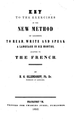 A New Method of Learning to Read  Write and Speak a Language in Six Months  Adapted to the French