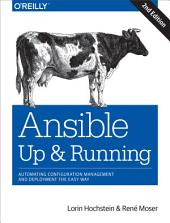 Ansible: Up and Running: Automating Configuration Management and Deployment the Easy Way, Edition 2