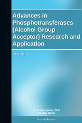 Advances in Phosphotransferases (Alcohol Group Acceptor) Research and Application: 2011 Edition
