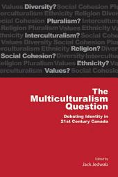 Multiculturalism Question: Debating Identity in 21st Century Canada