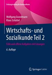Wirtschafts- und Sozialkunde Teil 2: Fälle und offene Aufgaben mit Lösungen, Ausgabe 6
