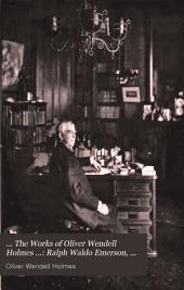 ... The Works of Oliver Wendell Holmes ...: Ralph Waldo Emerson, John Lothrop Motley