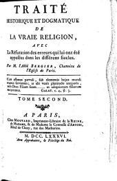 Traité historique et dogmatique de la vraie religion avec la réfutation des erreurs qui lui ont été opposées dans les différens siècles: Volume2