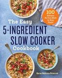 The Easy 5-Ingredient Slow Cooker Cookbook