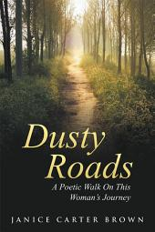 Dusty Roads: A Poetic Walk On This Woman's Journey