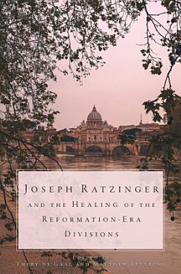 Joseph Ratzinger and the Healing of Reformation Era Divisions