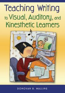 Teaching Writing to Visual  Auditory  and Kinesthetic Learners Book