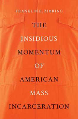 The Insidious Momentum of American Mass Incarceration