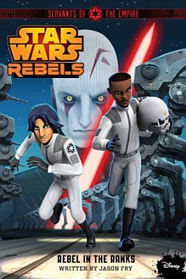 Star Wars Rebels  Servants of the Empire  Rebel in the Ranks