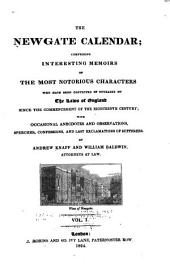 The Newgate Calendar: Comprising Interesting Memoirs of the Most Notorious Characters who Have Been Convicted of Outrages on the Laws of England Since the Commencement of the Eighteenth Century; with Occasional Anecdotes and Observations, Speeches, Confessions, and Last Exclamations of Sufferers, Volume 1
