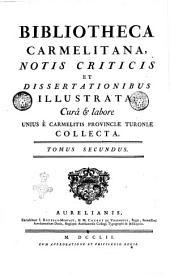 Bibliotheca Carmelitana, notis criticis et dissertationibus illustrata: cura & labore unius e Carmelitis provinciae Turoniae collecta. Tomus primus -secundus!: Volume 2
