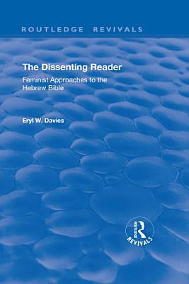 The Dissenting Reader  Feminist Approaches to the Hebrew Bible