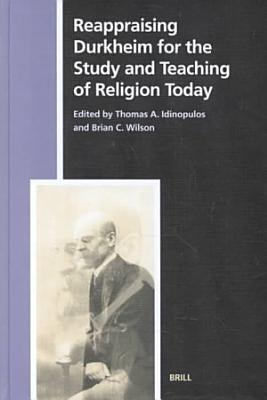 Reappraising Durkheim for the study and teaching of religion today   edited by Thomas A  Idinopulos and Brian C  Wilson  PDF