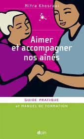 Aimer et accompagner nos ainés: Guide pratique et manuel de Formation