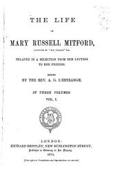 The Life of Mary Russell Mitford ...: Related in a Selection from Her Letters to Her Friends, Volume 1
