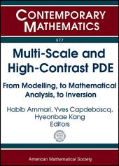 Multi-scale and High-contrast PDE: From Modelling, to Mathematical Analysis, to Inversion : Conference on Multi-scale and High-contrast PDE: from Modelling, to Mathematical Analysis, to Inversion, June 28-July 1, 2011, University of Oxford, United Kingdom