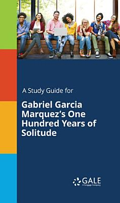 A Study Guide for Gabriel Garcia Marquez s One Hundred Years of Solitude