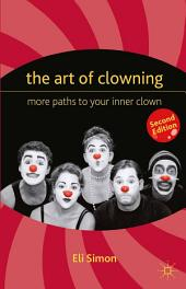 The Art of Clowning: More Paths to Your Inner Clown, Edition 2
