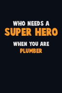 Who Need A SUPER HERO  When You Are Plumber