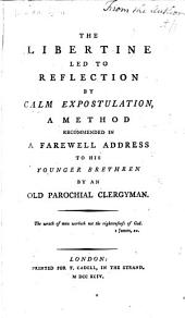 The Libertine Led to Reflection by Calm Expostulation: A Method Recommended in a Farewell Address to His Younger Brethren