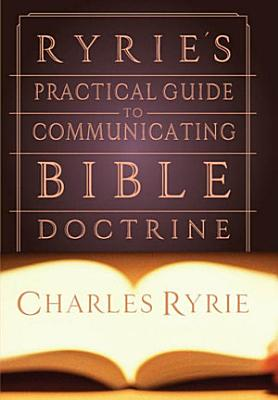 Ryrie s Practical Guide to Communicating the Bible Doctrine
