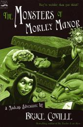 The Monsters of Morley Manor: A Madcap Adventure