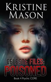 Celeste Files: Poisoned (Book 4 Psychic C.O.R.E.)