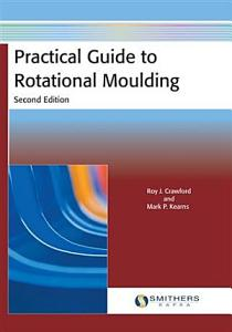 Practical Guide to Rotational Moulding  Second Edition