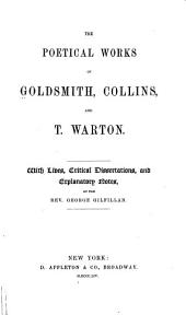 The Poetical Works of Goldsmith, Collins, and T. Wharton: With Lives, Critical Dissertations, and Explanatory Notes