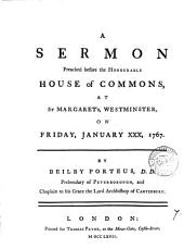 A Sermon Preached Before the Honourable House of Commons, at St. Margaret's, Westminster, on Friday, January XXX, 1767: Volume 7