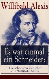 Es war einmal ein Schneider: Die schönsten Gedichte von Willibald Alexis (Vollständige Ausgabe): Der späte Gast + Entführung + Fridericus Rex + General Schwerin + Rüberettich + Walpurgisnacht + Wer ist Bär?