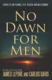 No Dawn for Men: A Novel of Ian Fleming, JRR Tolkien, and Nazi Germany