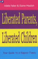 Liberated Parents  Liberated Children PDF