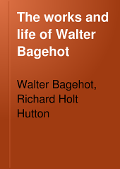 The Works and Life of Walter Bagehot: Volume 3
