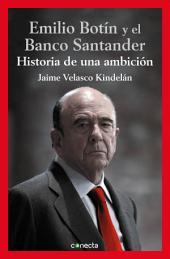 Emilio Botín y el Banco Santander: Historia de una ambición