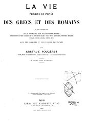 La vie publique et privée des grecs et des romains: album contenant plus de 890 gravures, plans, vues... avec des sommaires et des légendes explicatives