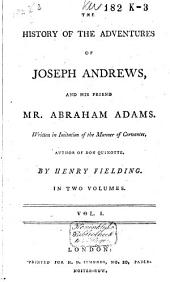 The History of the Adventures of Joseph Andrews: And of His Friend Mr. Abraham Adams ...