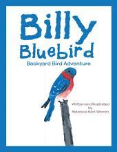 Billy Bluebird: Backyard Bird Adventure