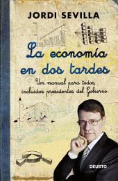 La economía en dos tardes: Un manual para todos, incluidos presidentes del Gobierno