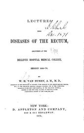 Lectures Upon Diseases of the Rectum: Delivered at the Bellevue Hospital Medical College, Session 1869-'70
